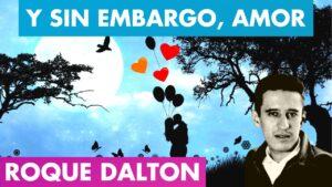 Lee más sobre el artículo Y SIN EMBARGO, AMOR Roque Dalton 💖🌓   Hace FRÍO sin ti, Pero se VIVE 🥰 Roque Dalton   Valentina