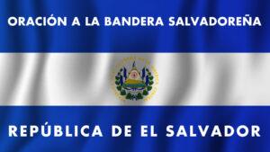 Lee más sobre el artículo ORACIÓN A LA BANDERA SALVADOREÑA 🇸🇻 ★ Recitada y Letra COMPLETA ★   Oración a La Bandera El Salvador 🇸🇻