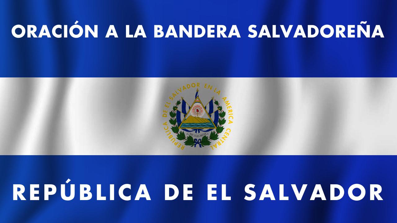 En este momento estás viendo ORACIÓN A LA BANDERA SALVADOREÑA 🇸🇻 ★ Recitada y Letra COMPLETA ★   Oración a La Bandera El Salvador 🇸🇻