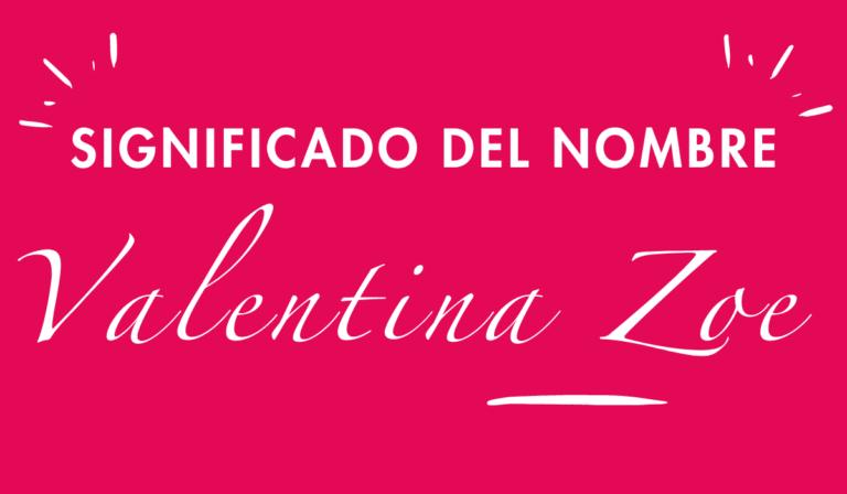 Lee más sobre el artículo Significado del Nombre Valentina Zoe